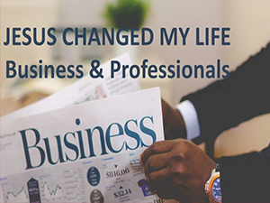 JESUS-CHANGED-MY-LIFE-BUSINESS-AND-PROFESSIONALS-1024x576